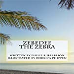 Zebedee The Zebra | Philip R. Harrison