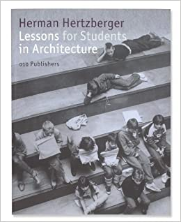 Herman Hertzberger Lessons for Students in Architecture: Herman