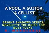 A Pool, A Suitor, A Cellist: Bright Shadows Series: Novelette Trilogies for Busy Folks