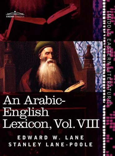 An Arabic-English Lexicon (in eight volumes), Vol. VIII: Derived from the best and the most copious Eastern sources (Arabic Edition)