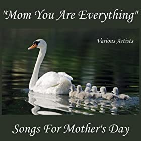 Mom You Are Everything: Songs For Mother's Day