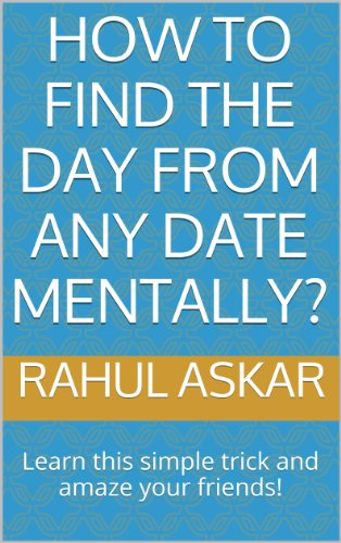Rahul Askar - How to find the day from any date mentally?: Learn this simple trick and amaze your friends! (English Edition)