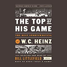 The Top of His Game: The Best Sportswriting of W. C. Heinz (       UNABRIDGED) by W. C. Heinz Narrated by Bill Littlefield