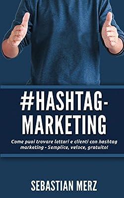 # Hashtag-Marketing: Come puoi trovare lettori e clienti con hashtag marketing - Semplice, veloce, gratuito!