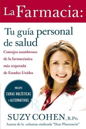 La Farmacia: Tu Guia Personal de Salud: Consejos Asombrosos de la Farmaceutica Mas Respetada de Estados Unidos