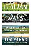Italian Ways: On and Off the Rails from Milan to Palermo (0393239322) by Parks, Tim