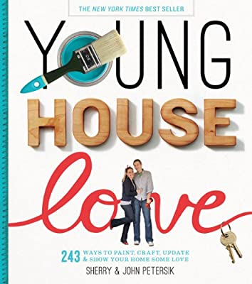 Young House Love: 251 Ways to Paint, Craft, Update, Organize, and Show Your Home Some Love