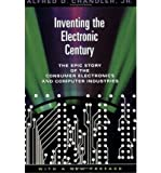 img - for [(Inventing the Electronic Century: The Epic Story of the Consumer Electronics and Computer Industries )] [Author: Alfred D. Chandler] [May-2005] book / textbook / text book