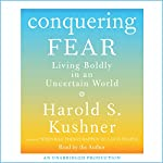 Conquering Fear: Living Boldly in an Uncertain World | Harold S. Kushner