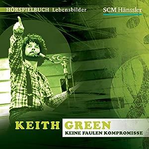 Keith Green: Keine faulen Kompromisse Hörspiel