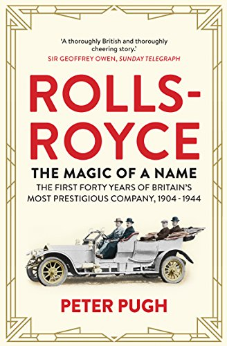 rolls-royce-the-magic-of-a-name-the-first-forty-years-of-britains-most-prestigious-company-1904-1944