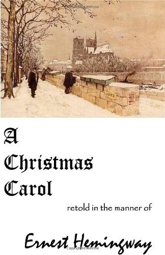 A CHRISTMAS CAROL Retold in the Manner of ERNEST HEMINGWAY