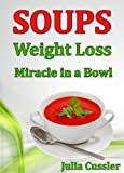 Soups! Weight Loss Miracle in a Bowl: Low Fat, Healthy Soups Recipes for Balanced Weight Loss Diet Plan (Diet Recipe Books - Healthy Cooking for Healthy Living Book 2)