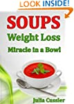 Soups! Weight Loss Miracle in a Bowl:...
