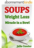 Soups! Weight Loss Miracle in a Bowl: Low Fat, Healthy Soups Recipes for Balanced Weight Loss Diet Plan (Diet Recipe Books - Healthy Cooking for Healthy Living Book 2) (English Edition)