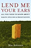 Image of Lend Me Your Ears: All You Need to Know about Making Speeches and Presentations