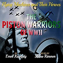The Piston Warriors of WWII: Flying Machines and Their Heroes, Book 5 (       UNABRIDGED) by Errol Kennedy Narrated by Shane Rimmer