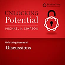 Unlocking Potential: Discussions (       UNABRIDGED) by Michael K. Simpson, Franklin Covey Narrated by L. J. Ganser