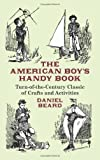 The American Boy's Handy Book (048643138X) by Beard, D. C.