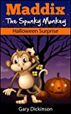 Halloween Kids Book: Maddix The Spunky Monkey s Halloween Surprise (Children s Picture Book)