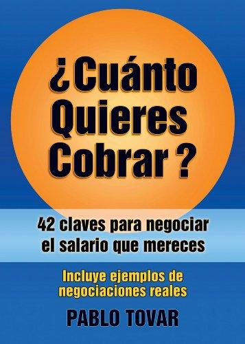 ¿Cuánto Quieres Cobrar?: 42 claves para negociar el salario que mereces