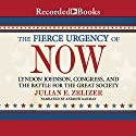 The Fierce Urgency of Now: Lyndon Johnson, Congress, and the Battle for the Great Society Audiobook by Julian E. Zelizer Narrated by Andrew Garman