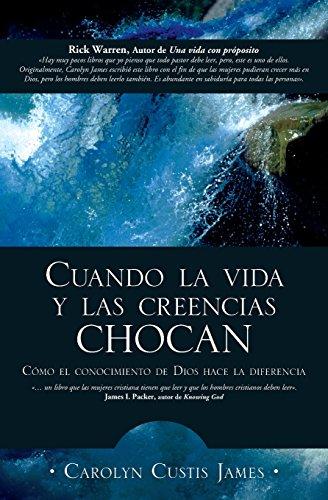 Cuando la Vida y las Creencias Chocan : How the knowledge of God make a difference [James, Carolyn Custis] (Tapa Blanda)
