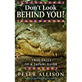 Don't Look Behind You: True Tales of a Safari Guideby Peter Allison