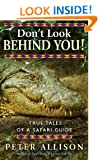 Don't Look Behind You: True Tales of a Safari Guide