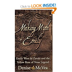 Making Myth of Emily: Emily West de Zavala and the Yellow Rose of Texas Legend Denise McVea