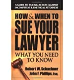 How & When to Sue Your Lawyer: What You Need to Know (Paperback) - Common
