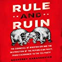 Rule and Ruin: The Downfall of Moderation and the Destruction of the Republican Party, from Eisenhower to the Tea Party Audiobook by Geoffrey Kabaservice Narrated by Michael Bulter Murray