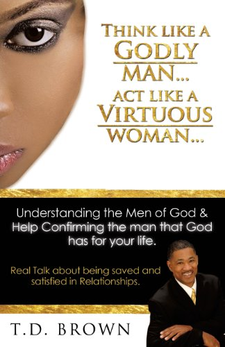 Think like a GODLY man... Act like a Virtuous Woman...