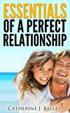 img - for Essentials Of A Perfect Relationship: Discover What Men Want, Choosing A Right Partner, Recognizing Love And Making A Marriage Last book / textbook / text book