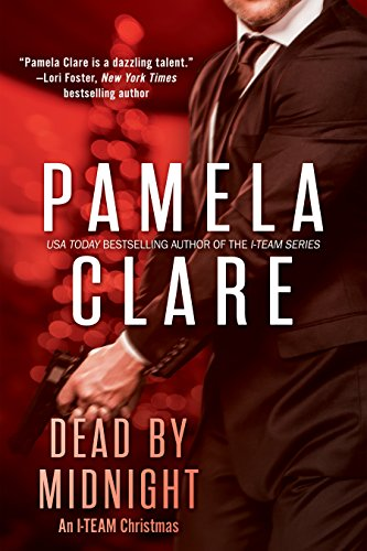 Pamela Clare - Dead By Midnight: An I-Team Christmas (I-Team After Hours)