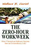img - for THE ZERO-HOUR WORKWEEK: How I Turned an Ordinary Income Into an Extraordinary Life! book / textbook / text book
