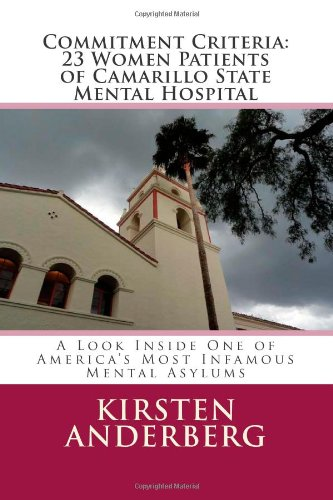 Commitment Criteria: 23 Women Patients Of Camarillo State Mental Hospital: A Look Inside One Of America'S Most Infamous Mental Asylums