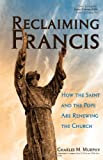 img - for Reclaiming Francis: How the Saint and the Pope are Renewing the Church book / textbook / text book