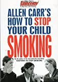 Allen Carr's How to Stop Your Child Smoking (Allen Carr's Easyway) (1552679926) by Allen Carr