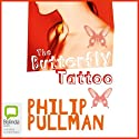 The Butterfly Tattoo (       UNABRIDGED) by Philip Pullman Narrated by Colin Moody