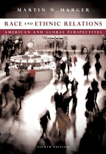 Race and Ethnic Relations - American and Global Perspectives (8th, Eighth Edition) - By Martin N. Marger