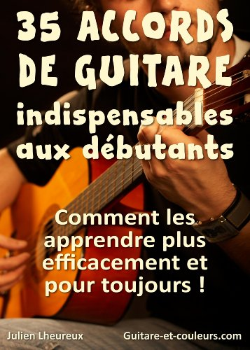 35 ACCORDS DE GUITARE INDISPENSABLES AUX DÉBUTANTS: Comment les apprendre plus efficacement et pour toujours! (French Edition)