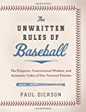 The Unwritten Rules of Baseball: The Etiquette, Conventional Wisdom, and Axiomatic Codes of Our National Pastime (0061561053) by Dickson, Paul