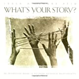What's Your Story?: An Interactive Guide to Building Authentic Relationships