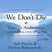 We Don't Die: George Anderson's Conversations with the Other Side | [Joel Martin, Patricia Romanowski]