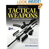 The Gun Digest Book of Tactical Weapons Assembly Disassembly (Gun Digest Book of Firearms Assembly Disassembly) by Kevin Muramatsu