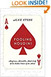 Fooling Houdini: Magicians, Mentalists, Math Geeks, and the Hidden Powers of the Mind