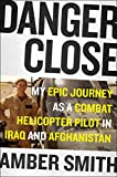 Danger Close: One Woman's Epic Journey as a Combat Helicopter Pilot in Iraq and Afghanistan (Thorndike Press Large Print Biographies & Memoirs Series)