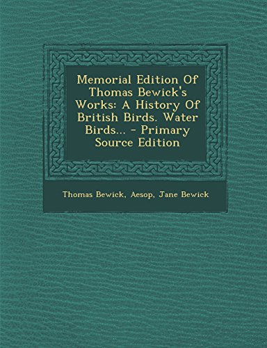 Memorial Edition Of Thomas Bewick's Works: A History Of British Birds. Water Birds... - Primary Source Edition