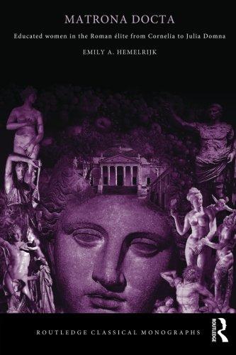 Matrona Docta: Educated Women in the Roman Elite from Cornelia to Julia Domna (Routledge Classical Monographs)